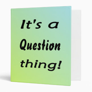 It's a question thing! binder