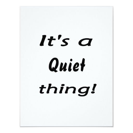 It's a quiet thing! 4.25x5.5 paper invitation card