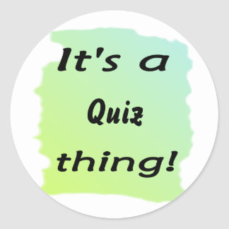 It's a quiz thing! round stickers