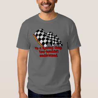 It's a racing thing t-shirt