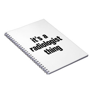 its a radiologist thing spiral note book