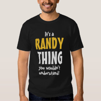 It's a Randy thing you wouldn't understand T Shirt