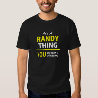 It's A RANDY thing, you wouldn't understand !! T Shirt
