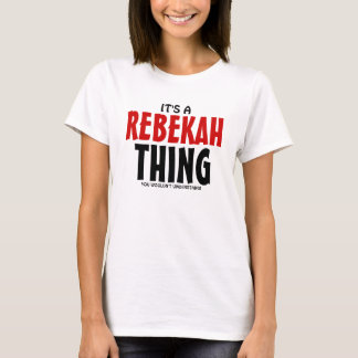 It's a Rebekah thing you wouldn't understand T-Shirt