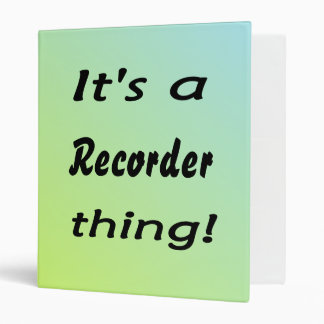 It's a recorder thing! 3 ring binder