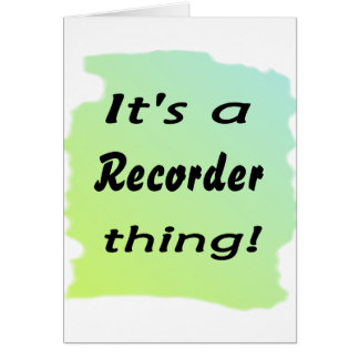 It's a recorder thing! card