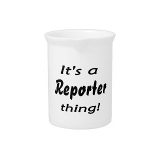It's a reporter thing! beverage pitchers