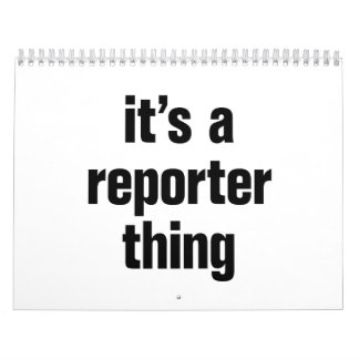 its a reporter thing calendar