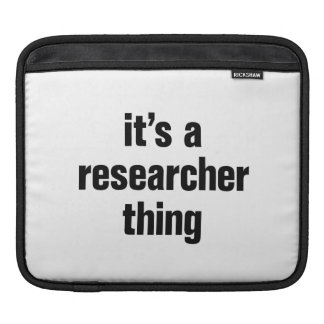 its a researcher thing iPad sleeve