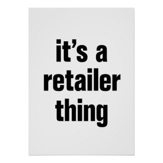 its a retailer thing poster