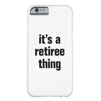 its a retiree thing barely there iPhone 6 case