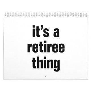its a retiree thing calendar