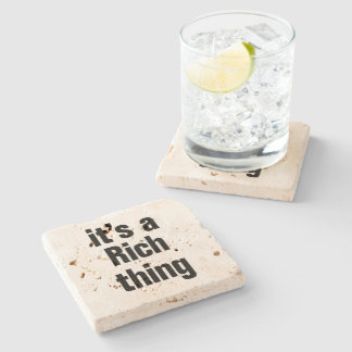 its a rich thing stone coaster