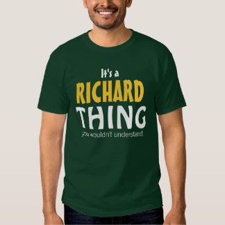 It's a Richard thing you wouldn't understand Shirt