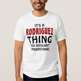 It's a Rodriguez thing you wouldn't understand! Tee Shirt