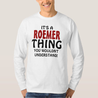 It's a Roemer thing you wouldn't understand! T-Shirt