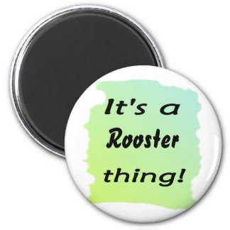 It's a rooster thing! 2 inch round magnet