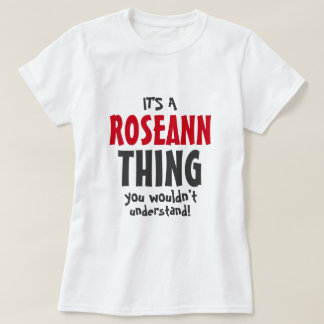 It's a Roseann thing you wouldn't understand T-Shirt