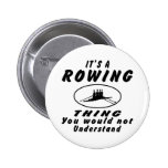It's a Rowing thing you would not understand. Pinback Buttons