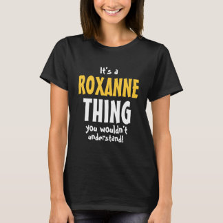 It's a Roxanne thing you wouldn't understand T-Shirt