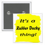 It's a rubber ducky thing! pinback buttons