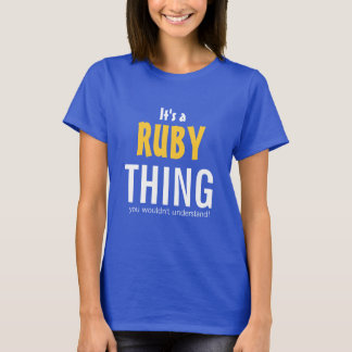 It's a Ruby thing you wouldn't understand T-Shirt