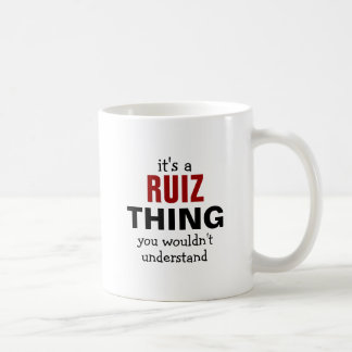 It's a Ruiz thing you wouldn't understand Coffee Mug