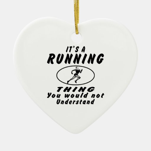 It's a Running thing you would not understand. Double-Sided Heart Ceramic Christmas Ornament