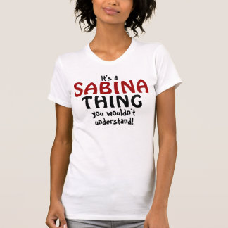 It's a Sabina thing you wouldn't understand T-shirts
