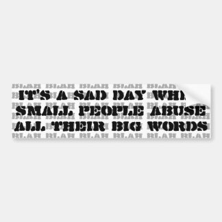 It's a sad day when small people abuse big words bumper sticker