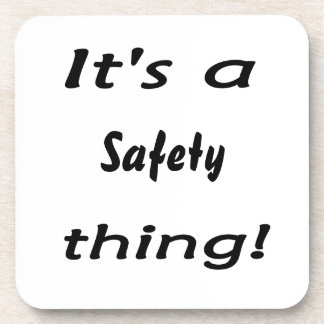 It's a safety thing! beverage coaster