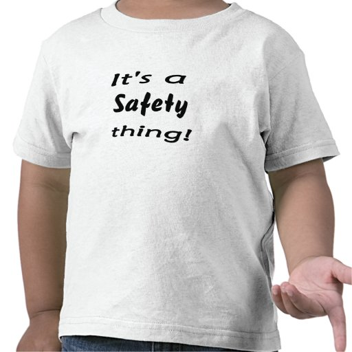 It's a safety thing! tee shirts