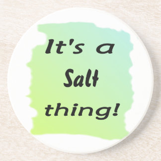 It's a salt thing! beverage coasters