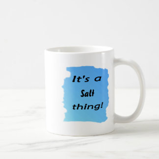 It's a salt thing! mug
