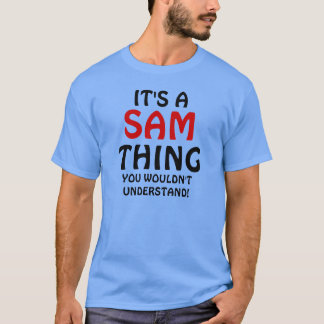 It's a Sam thing you wouldn't understand T-Shirt