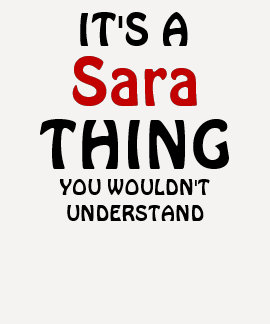 It's a sara thing you wouldn't understand shirt