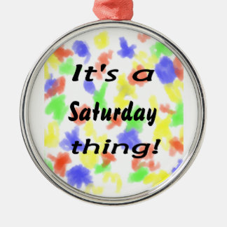 It's a Saturday thing! Round Metal Christmas Ornament