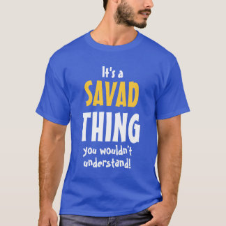 It's a Savad thing you wouldn't understand T-Shirt