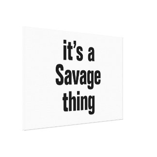 its a savage thing canvas print