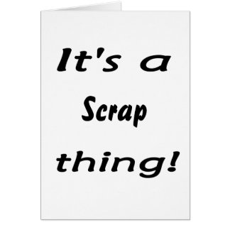 It's a scrap thing! greeting cards
