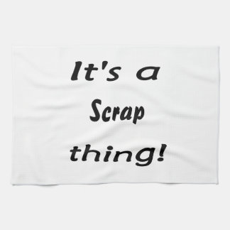 It's a scrap thing! kitchen towels