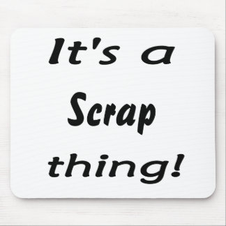 It's a scrap thing! mouse pads