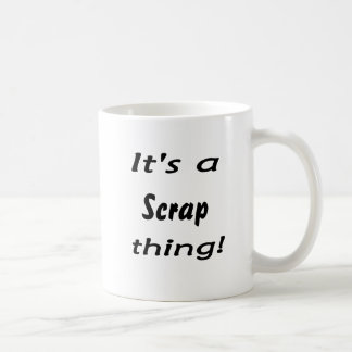 It's a scrap thing! coffee mug