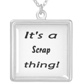 It's a scrap thing! jewelry
