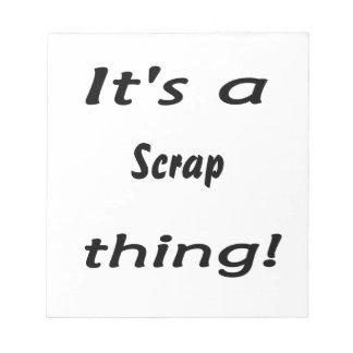 It's a scrap thing! scratch pads