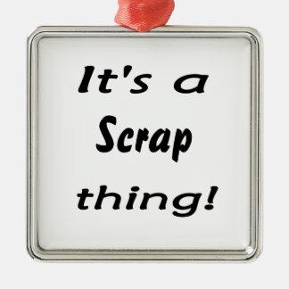 It's a scrap thing! ornament