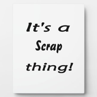 It's a scrap thing! display plaques