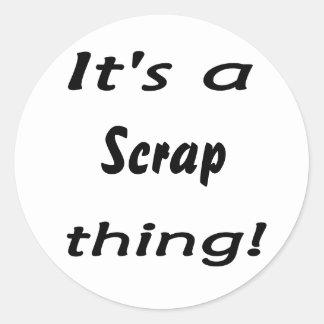 It's a scrap thing! Scrapper design swag Round Sticker