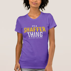 It's a Shaffer thing you wouldn't understand T-Shirt