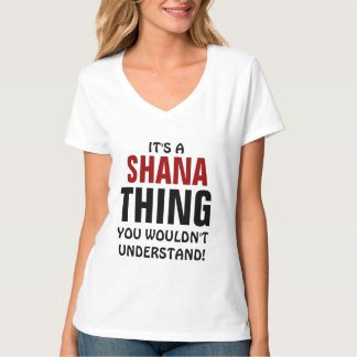 It's a Shana thing you wouldn't understand! T Shirt